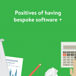 Positives of having bespoke software